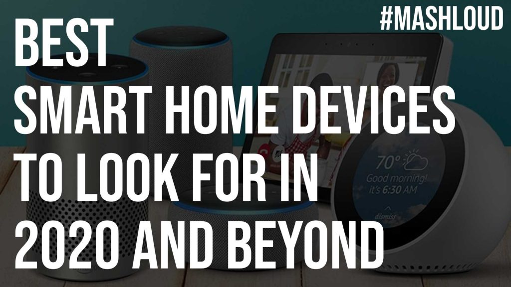 Best Smart Home Devices to Look for in 2020 and Beyond